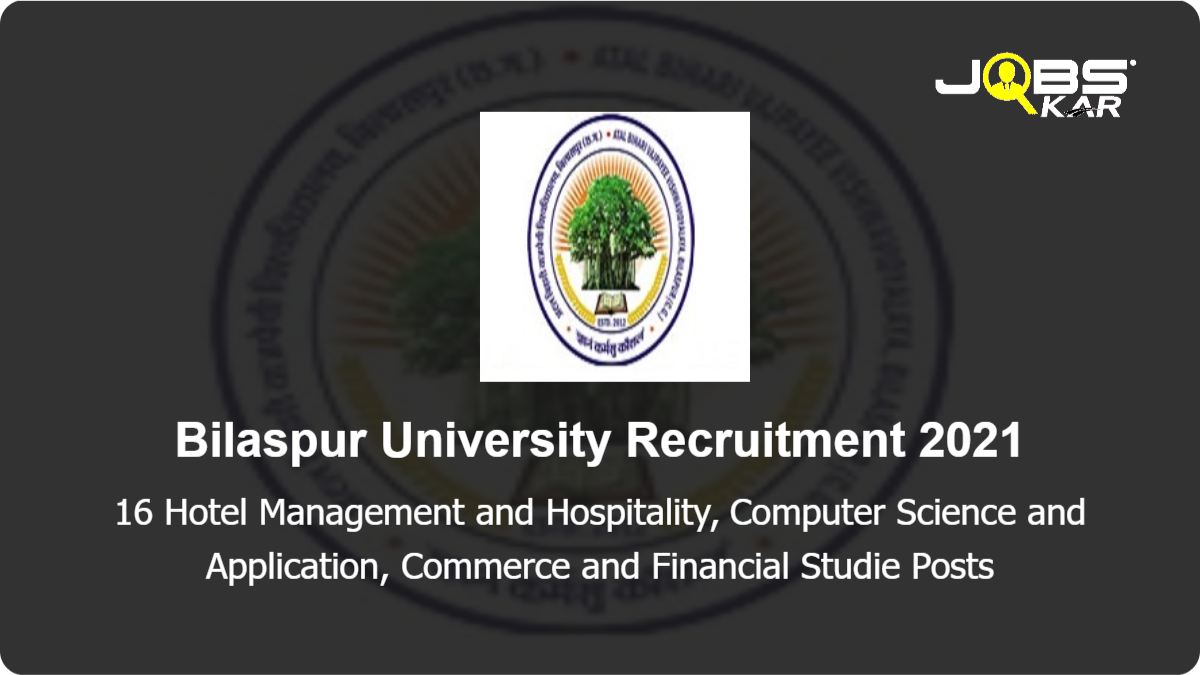 Bilaspur University Recruitment 2021: Walk in for 16 Hotel Management and Hospitality, Computer Science and Application, Commerce and Financial Studie Posts