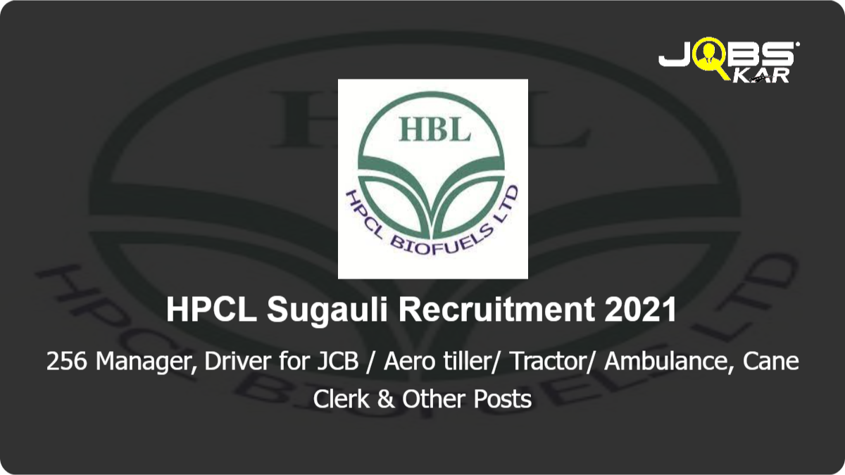 HPCL Sugauli  Recruitment 2021: Apply for 256 Manager, Driver for JCB / Aero tiller/ Tractor/ Ambulance, Cane Clerk, Pan Incharge, Machinist & Other Posts