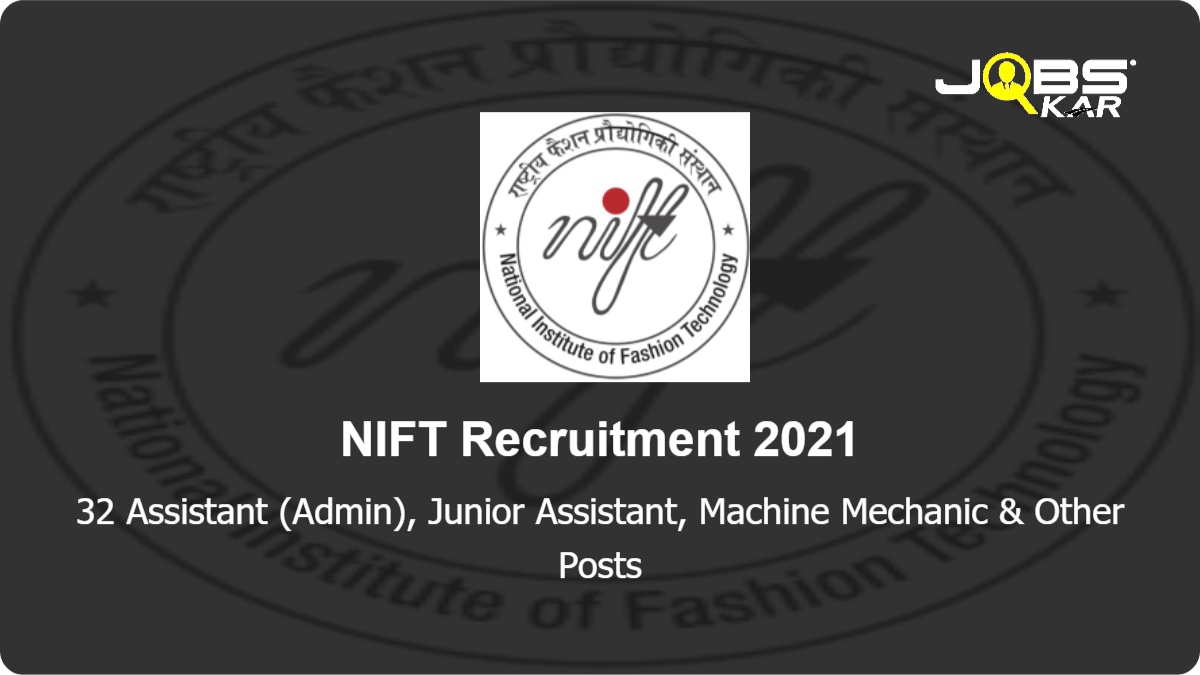 NIFT Recruitment 2021: Apply for 32 Assistant (Admin), Junior Assistant, Machine Mechanic, Assistant (Accounts), Lab Assistant, Library Assistant, Nurse, Stenographer Grade III Posts