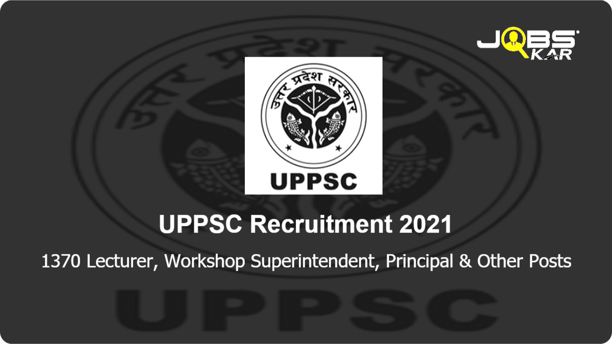 UPPSC Recruitment 2021: Apply Online for 1370 Lecturer, Workshop Superintendent, Principal, Librarian Posts